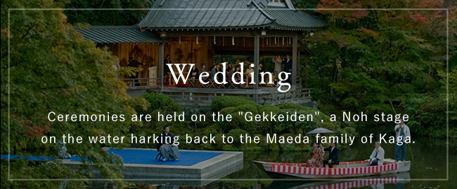 wedding | Ceremonies are held on the 'Gekkeiden', a Noh stage on the water harking back to the Maeda family of Kaga.